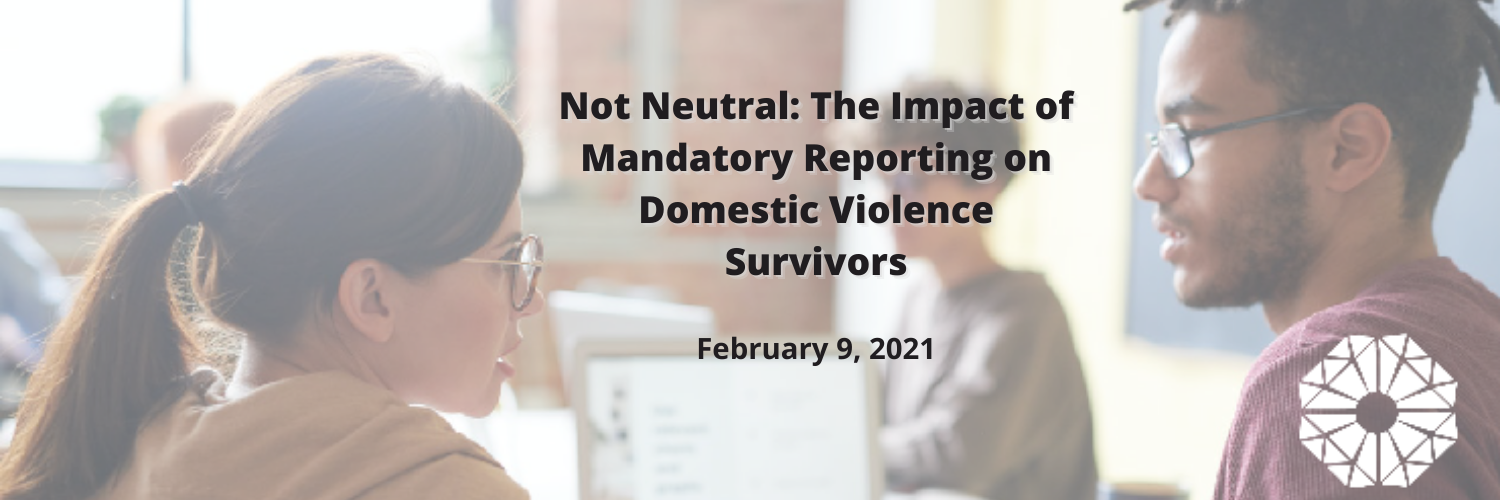 Not Neutral: The Impact of Mandatory Reporting on Domestic Violence Survivors